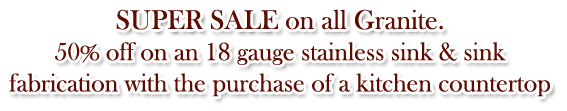 FREE to 50% off on an 18 gauge stainless sink & sink fabrication with the purchase of a kitchen countertop