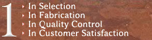 #1 In Selection, Quality Control, Customer Satisfaction, Fabrication